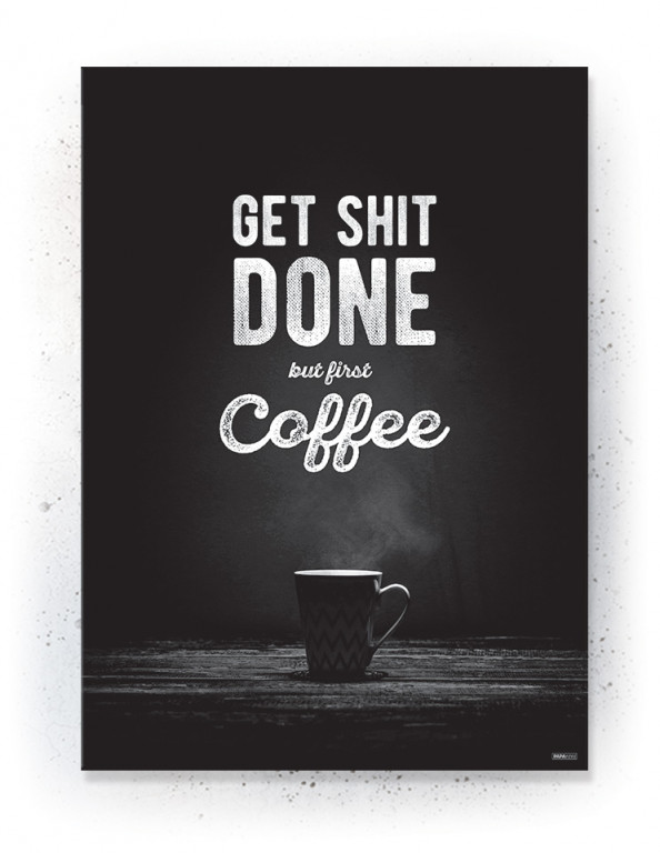 Plakat / Canvas / Akustik: Get shit done... but first coffee (Black)