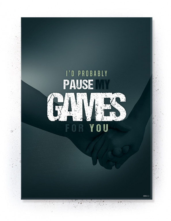 Plakat / Canvas / Akustik: I'd probably pause my games for you! (Gamer)