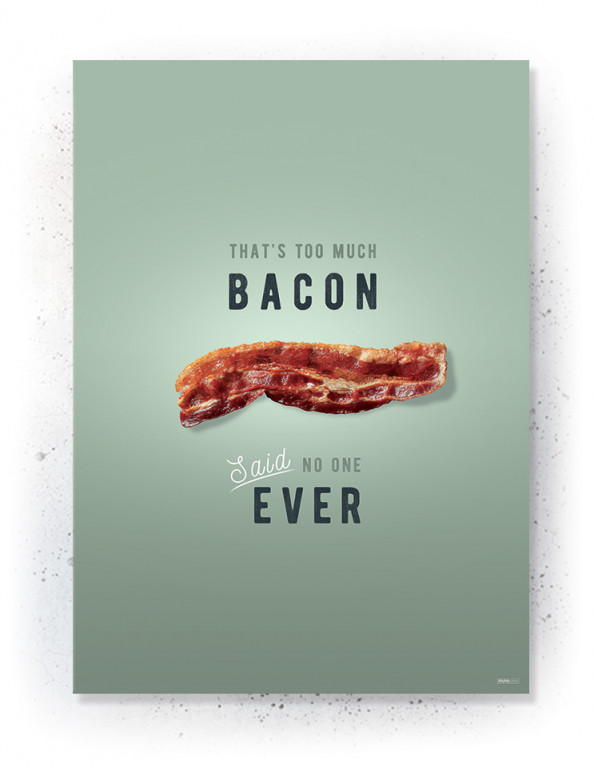 Plakater / Canvas / Akustik: Thats too much Bacon (Kitchen)
