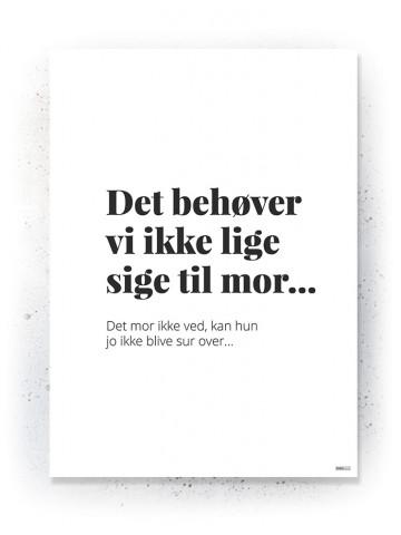 Plakat / Canvas / Akustik: Det behøver vi ikke lige at sige til Mor (Quote Me)