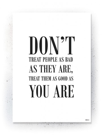 Plakat / Canvas / Akustik: Don't treat people as bad as they are (Quote Me)