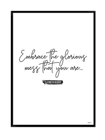 Plakat: Embrace the glorious mess that you are (Quote Me)