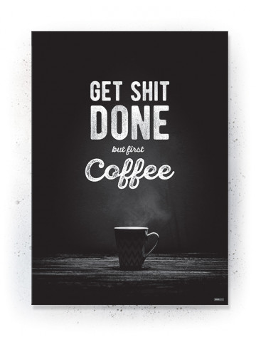Plakat / Canvas / Akustik: Get shit done... but first coffee (Black)