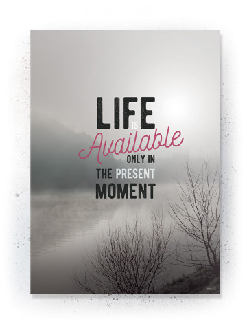 Plakat / Canvas / Akustik: Life is available only in the present moment (Quote Me)