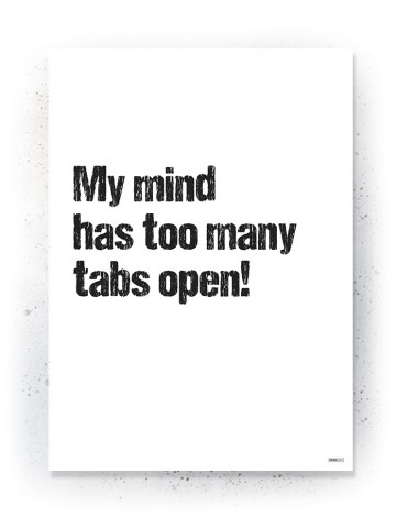 Plakat / Canvas / Akustik: My mind has too many tabs open! (Quote Me)